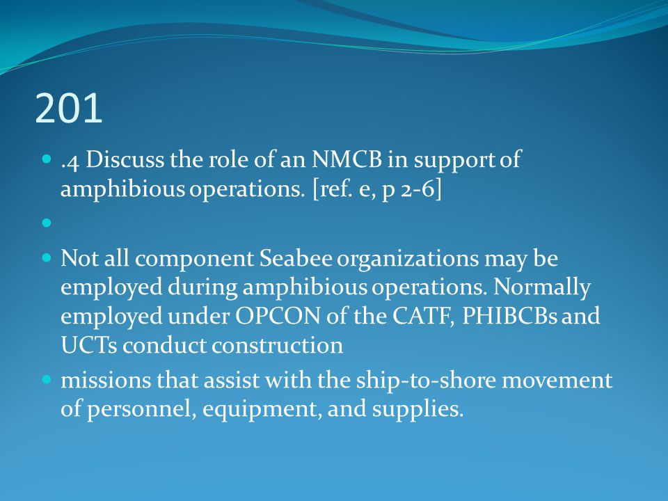 201 .4 Discuss the role of an NMCB in support of amphibious operations. [ref. e, p 2-6]
